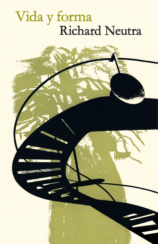 Vida y forma: Autobiografía de Richard Neutra